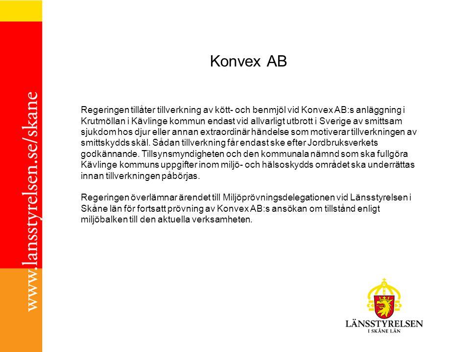 Konvex AB Regeringen tillåter tillverkning av kött- och benmjöl vid Konvex AB:s anläggning i Krutmöllan i Kävlinge kommun endast vid allvarligt utbrot