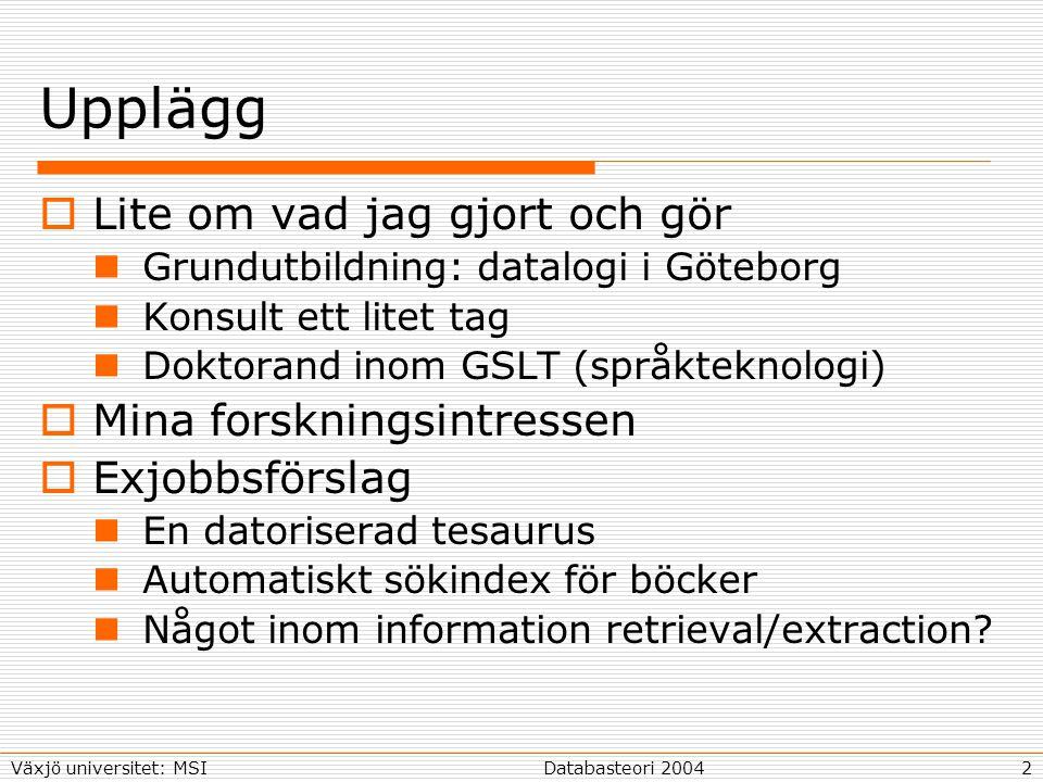3Databasteori 2004Växjö universitet: MSI Min bakgrund  1986-1989: 4-årig teknisk (electrical engineering)  1989-1993: M.Sc.