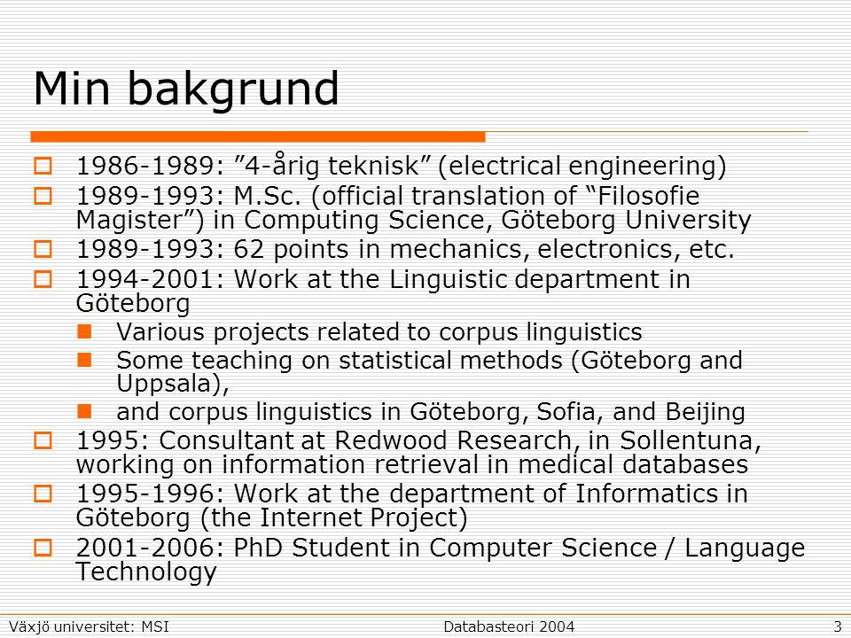24Databasteori 2004Växjö universitet: MSI Sök- och räknemodul, forts  Förkunskaper Java  Tillgångar En existerande implementation av MultiTool Räkneverktyget Tal-till-tal (nya TraSA)