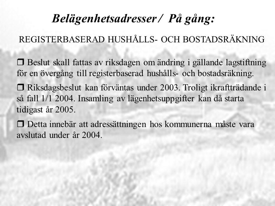 Belägenhetsadresser / På gång: r Beslut skall fattas av riksdagen om ändring i gällande lagstiftning för en övergång till registerbaserad hushålls- oc
