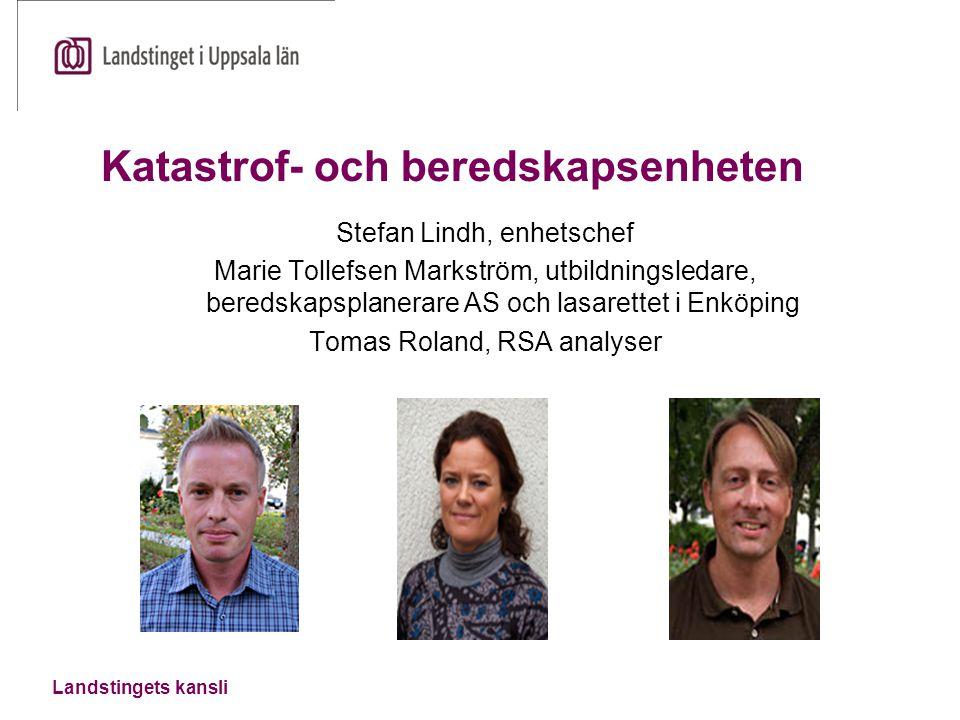 Landstingets kansli Katastrof- och beredskapsenheten Stefan Lindh, enhetschef Marie Tollefsen Markström, utbildningsledare, beredskapsplanerare AS och