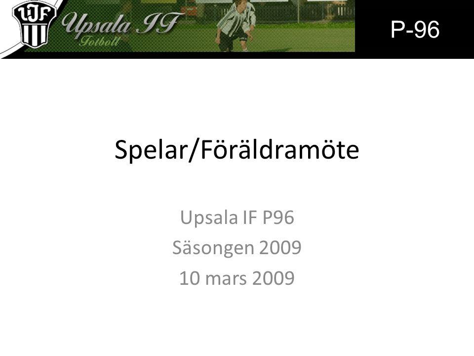 Spelar/Föräldramöte Upsala IF P96 Säsongen 2009 10 mars 2009 P-96