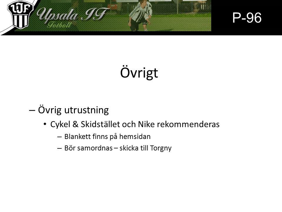 Övrigt – Övrig utrustning Cykel & Skidstället och Nike rekommenderas – Blankett finns på hemsidan – Bör samordnas – skicka till Torgny P-96