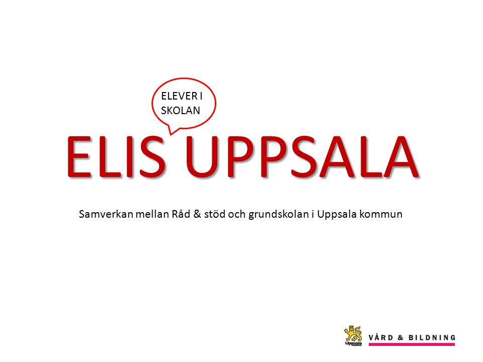 ELIS UPPSALA ELEVER I SKOLAN Samverkan mellan Råd & stöd och grundskolan i Uppsala kommun