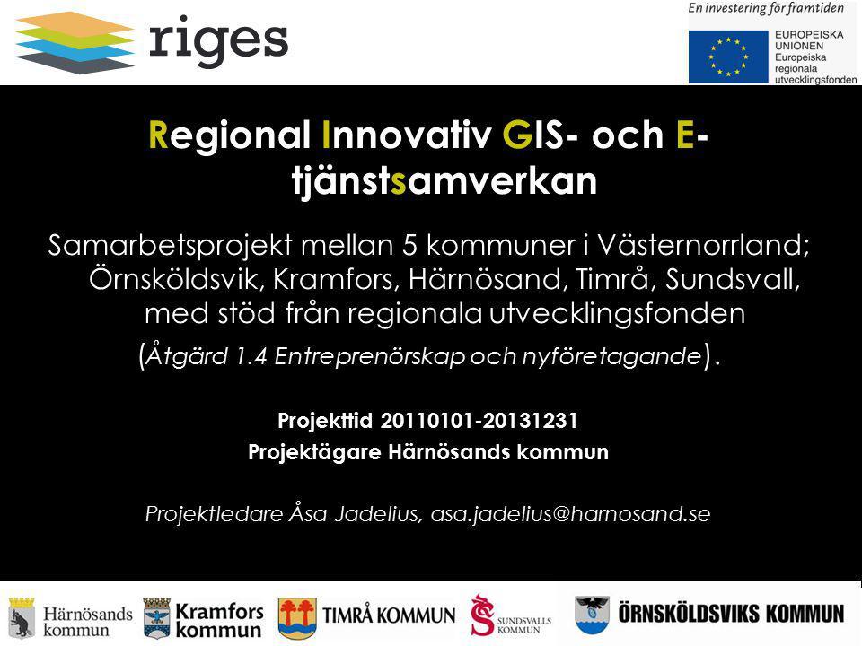Regional Innovativ GIS- och E- tjänstsamverkan Samarbetsprojekt mellan 5 kommuner i Västernorrland; Örnsköldsvik, Kramfors, Härnösand, Timrå, Sundsvall, med stöd från regionala utvecklingsfonden ( Åtgärd 1.4 Entreprenörskap och nyföretagande ).