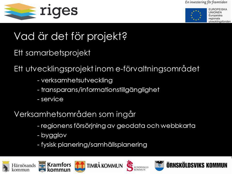 Vad är det för projekt? Ett samarbetsprojekt Ett utvecklingsprojekt inom e-förvaltningsområdet - verksamhetsutveckling - transparans/informationstillg