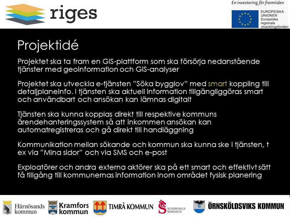 Projektidé Projektet ska ta fram en GIS-plattform som ska försörja nedanstående tjänster med geoinformation och GIS-analyser Projektet ska utveckla e-