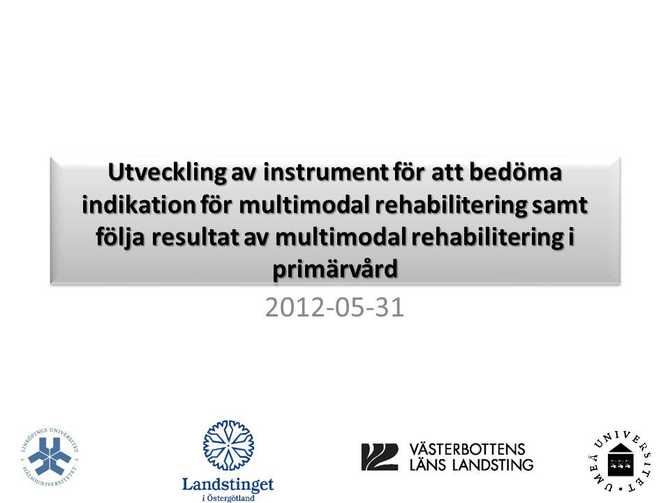 Utveckling av instrument för att bedöma indikation för multimodal rehabilitering samt följa resultat av multimodal rehabilitering i primärvård 2012-05-31