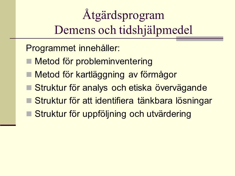 Åtgärdsprogram Demens och tidshjälpmedel Programmet innehåller: Metod för probleminventering Metod för kartläggning av förmågor Struktur för analys och etiska övervägande Struktur för att identifiera tänkbara lösningar Struktur för uppföljning och utvärdering