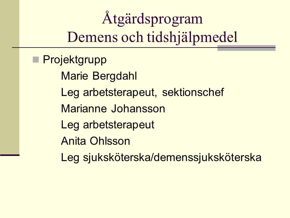 Åtgärdsprogram Demens och tidshjälpmedel Projektgrupp Marie Bergdahl Leg arbetsterapeut, sektionschef Marianne Johansson Leg arbetsterapeut Anita Ohlsson Leg sjuksköterska/demenssjuksköterska