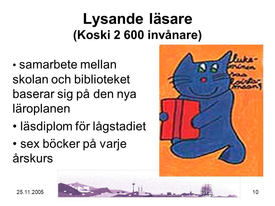 25.11.200510 Lysande läsare (Koski 2 600 invånare) samarbete mellan skolan och biblioteket baserar sig på den nya läroplanen läsdiplom för lågstadiet sex böcker på varje årskurs