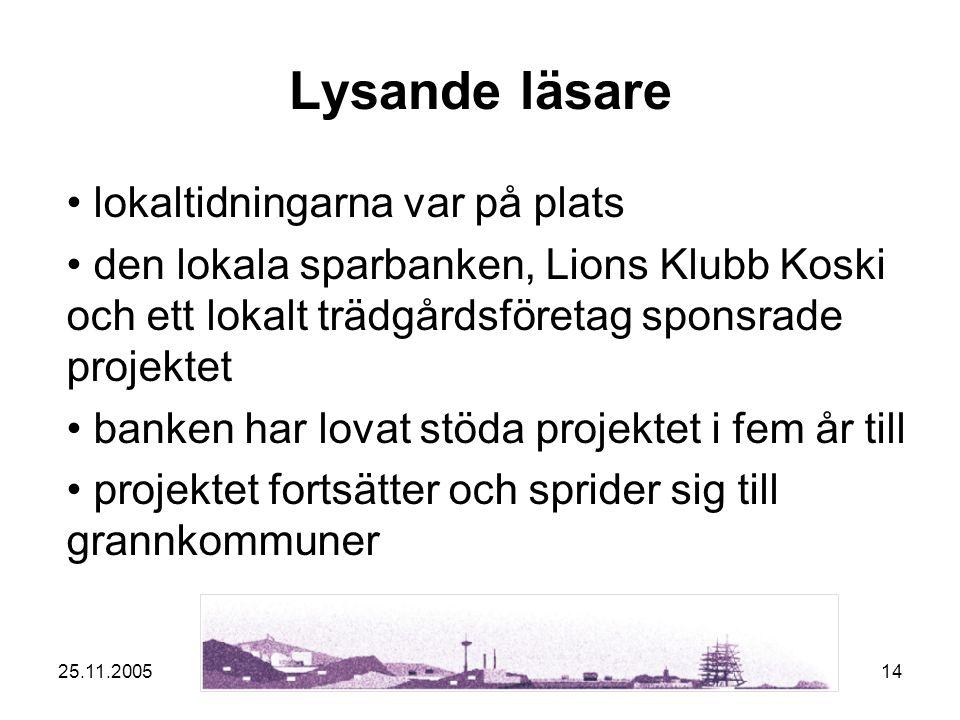 25.11.200514 Lysande läsare lokaltidningarna var på plats den lokala sparbanken, Lions Klubb Koski och ett lokalt trädgårdsföretag sponsrade projektet banken har lovat stöda projektet i fem år till projektet fortsätter och sprider sig till grannkommuner