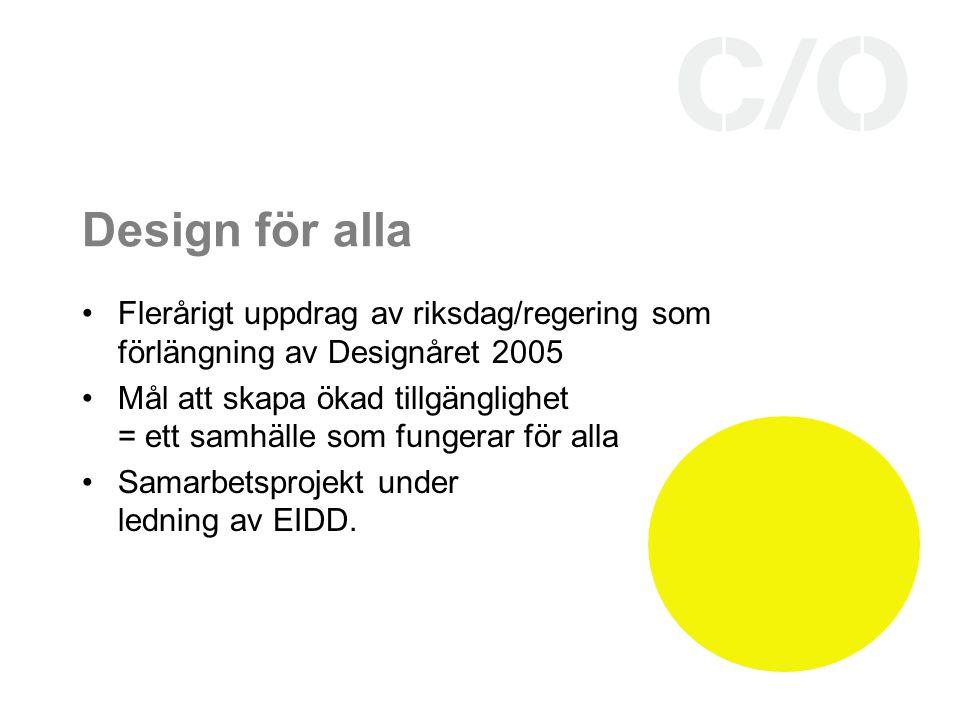 Design för alla Flerårigt uppdrag av riksdag/regering som förlängning av Designåret 2005 Mål att skapa ökad tillgänglighet = ett samhälle som fungerar för alla Samarbetsprojekt under ledning av EIDD.