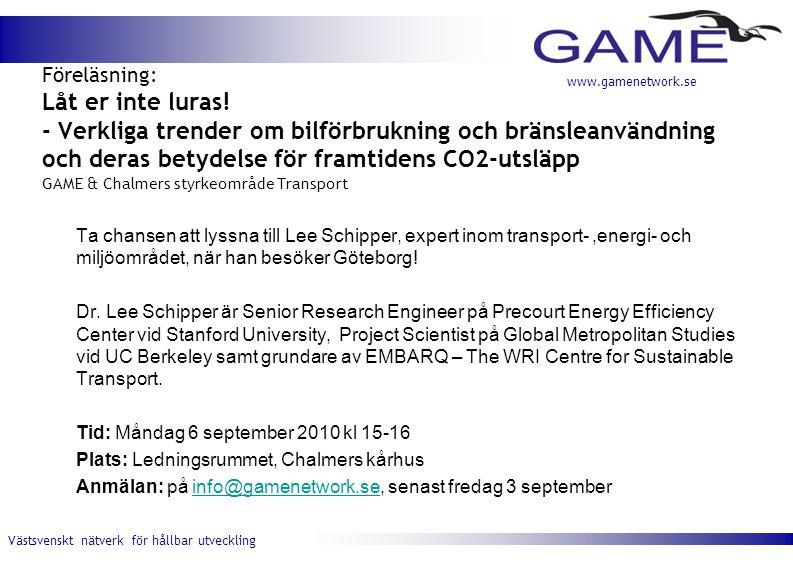 Västsvenskt nätverk för hållbar utveckling www.gamenetwork.se Föreläsning: Låt er inte luras! - Verkliga trender om bilförbrukning och bränsleanvändni