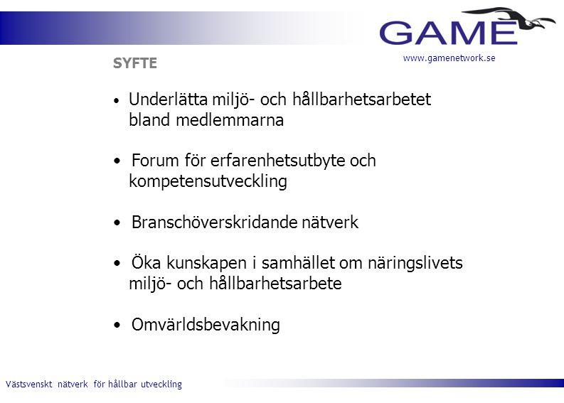 Västsvenskt nätverk för hållbar utveckling www.gamenetwork.se SYFTE Underlätta miljö- och hållbarhetsarbetet bland medlemmarna Forum för erfarenhetsut