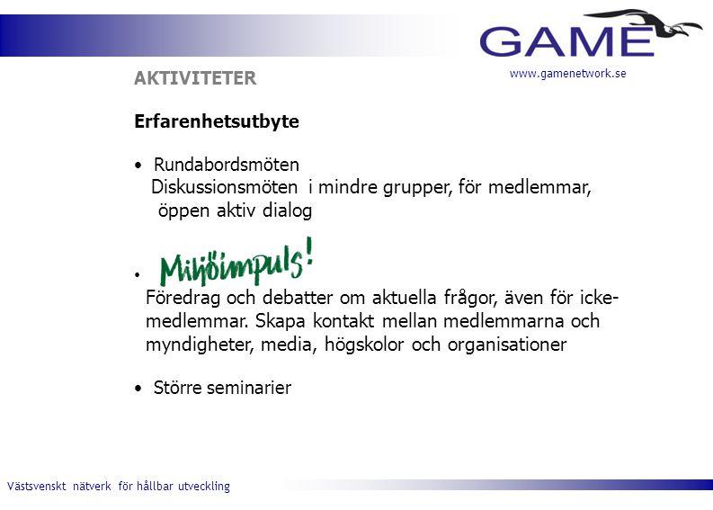 Västsvenskt nätverk för hållbar utveckling www.gamenetwork.se AKTIVITETER Erfarenhetsutbyte Rundabordsmöten Diskussionsmöten i mindre grupper, för medlemmar, öppen aktiv dialog Föredrag och debatter om aktuella frågor, även för icke- medlemmar.