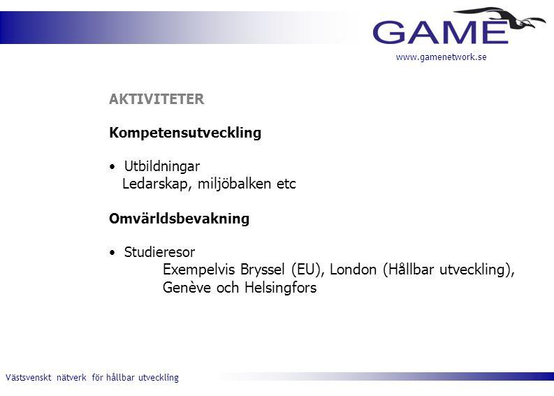 Västsvenskt nätverk för hållbar utveckling www.gamenetwork.se AKTIVITETER Kompetensutveckling Utbildningar L edarskap, miljöbalken etc Omvärldsbevakni
