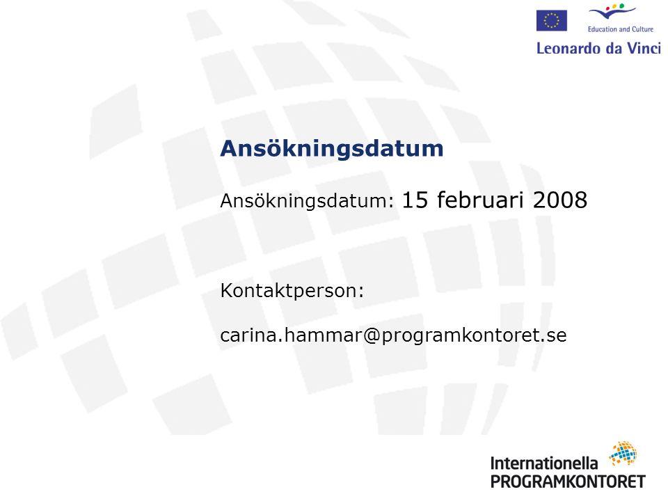 Ansökningsdatum Ansökningsdatum: 15 februari 2008 Kontaktperson: carina.hammar@programkontoret.se