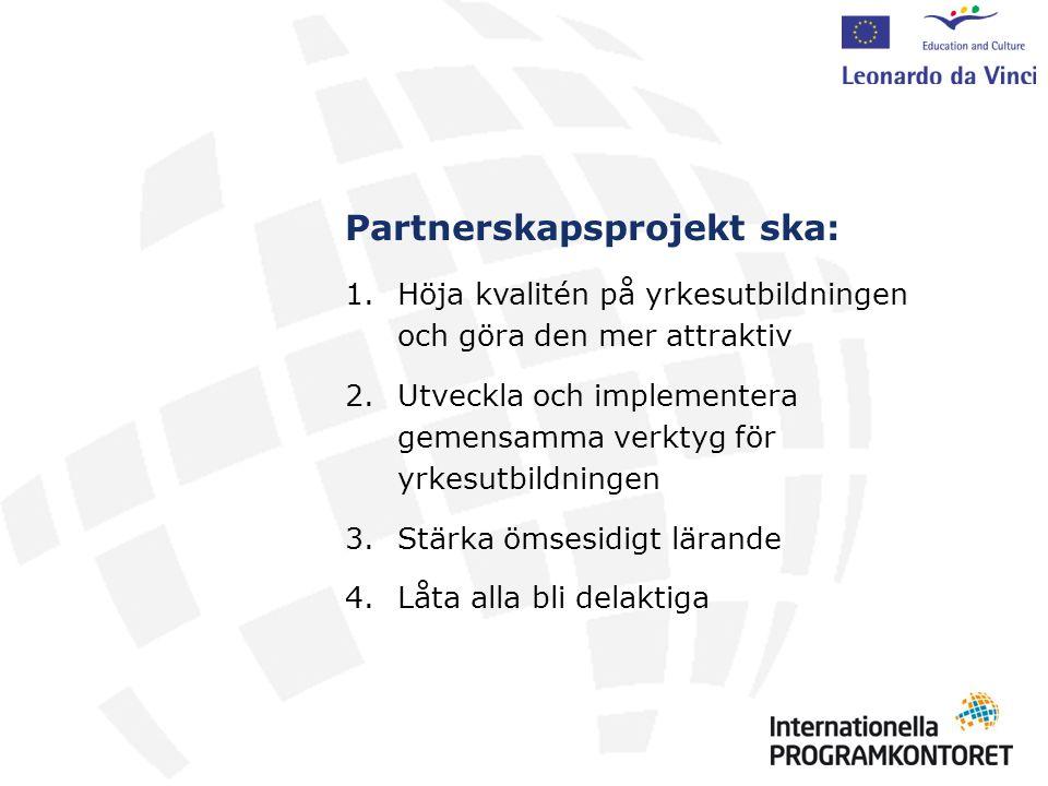Prioriteringar Samarbete mellan yrkesutbildningsanordnare, företag och/eller arbetsmarknadens parter Samarbete mellan aktörer inom yrkesutbildning på nationell, regional, lokal eller sektoriell nivå Max två svenska organisationer får delta i samma partnerskapsprojekt En och samma organisation får ansöka om att delta i max ett partnerskapsprojekt per år.