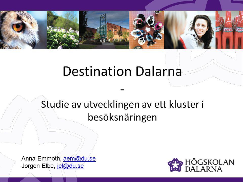 Destination Dalarna - Studie av utvecklingen av ett kluster i besöksnäringen Anna Emmoth, aem@du.seaem@du.se Jörgen Elbe, jel@du.sejel@du.se