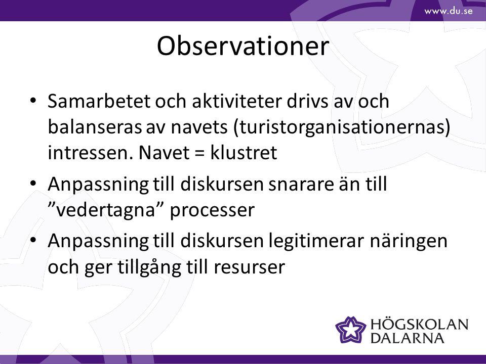 Observationer Samarbetet och aktiviteter drivs av och balanseras av navets (turistorganisationernas) intressen. Navet = klustret Anpassning till disku