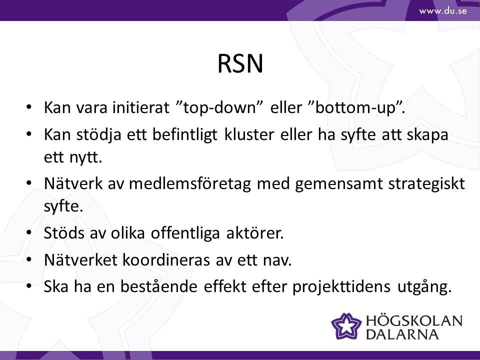 """RSN Kan vara initierat """"top-down"""" eller """"bottom-up"""". Kan stödja ett befintligt kluster eller ha syfte att skapa ett nytt. Nätverk av medlemsföretag me"""