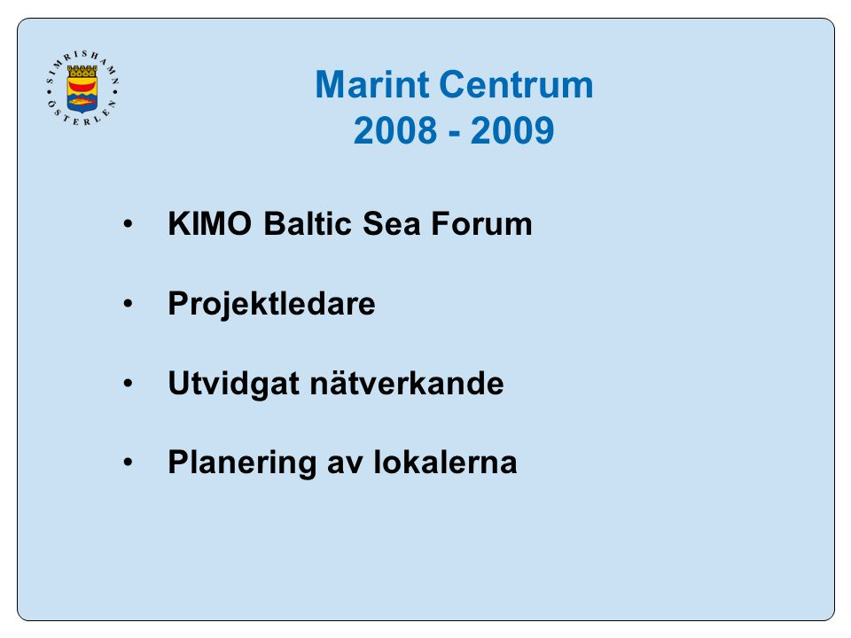 Marint Centrum 2008 - 2009 KIMO Baltic Sea Forum Projektledare Utvidgat nätverkande Planering av lokalerna