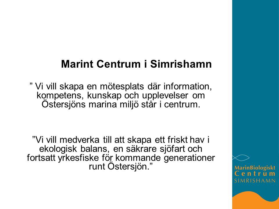Marint Centrum i Simrishamn Vi vill skapa en mötesplats där information, kompetens, kunskap och upplevelser om Östersjöns marina miljö står i centrum.
