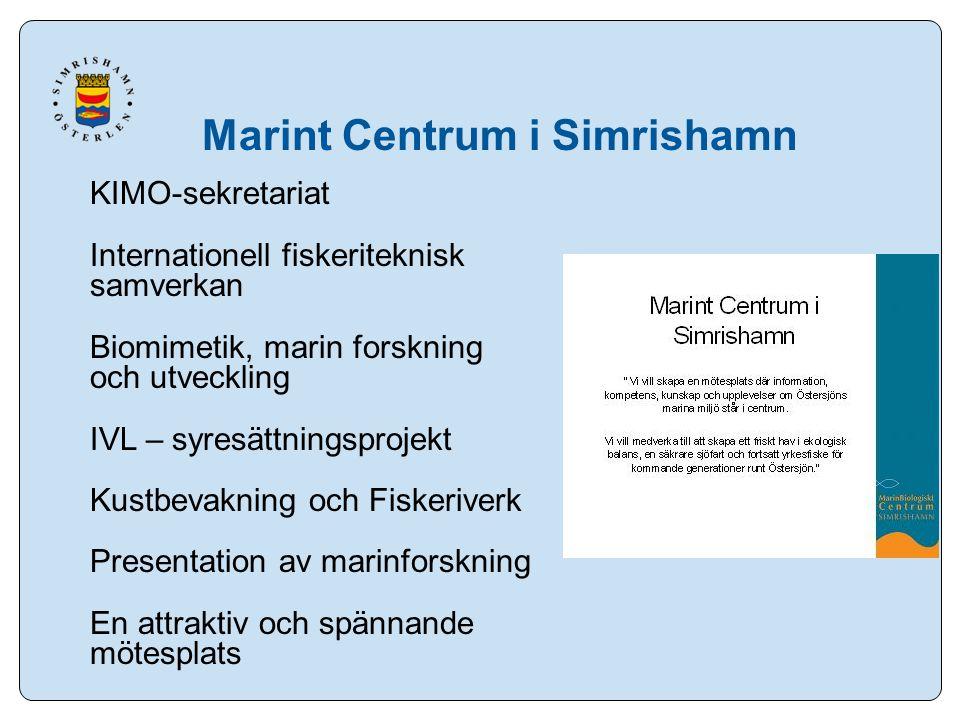Marint Centrum i Simrishamn KIMO-sekretariat Internationell fiskeriteknisk samverkan Biomimetik, marin forskning och utveckling IVL – syresättningsprojekt Kustbevakning och Fiskeriverk Presentation av marinforskning En attraktiv och spännande mötesplats