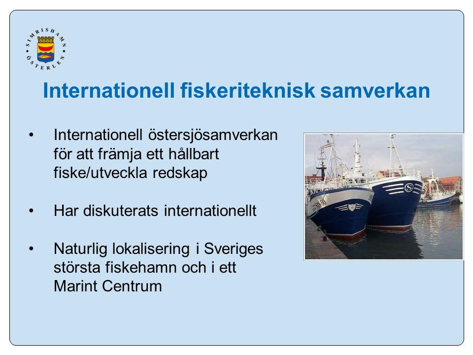 Internationell fiskeriteknisk samverkan Internationell östersjösamverkan för att främja ett hållbart fiske/utveckla redskap Har diskuterats internationellt Naturlig lokalisering i Sveriges största fiskehamn och i ett Marint Centrum