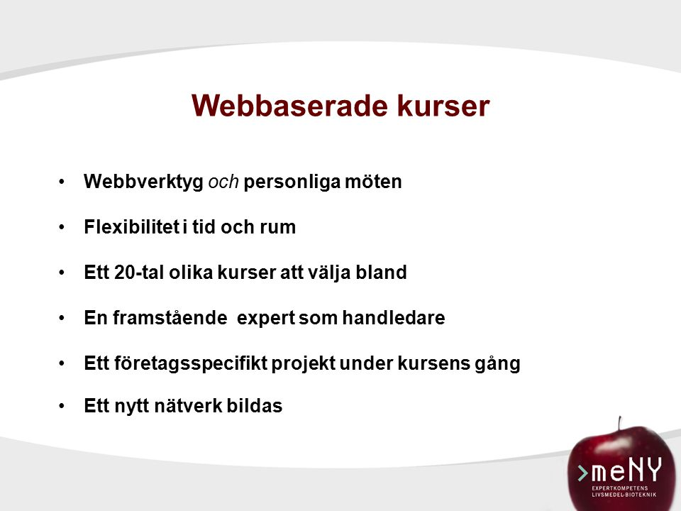 Webbaserade kurser Webbverktyg och personliga möten Flexibilitet i tid och rum Ett 20-tal olika kurser att välja bland En framstående expert som handledare Ett företagsspecifikt projekt under kursens gång Ett nytt nätverk bildas