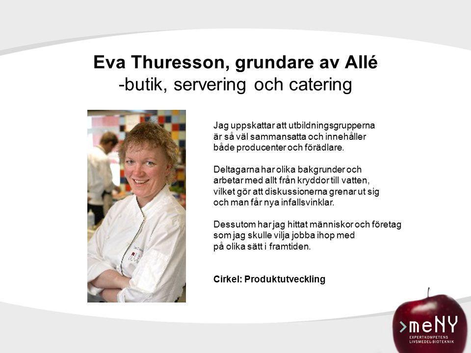 Eva Thuresson, grundare av Allé -butik, servering och catering Jag uppskattar att utbildningsgrupperna är så väl sammansatta och innehåller både producenter och förädlare.