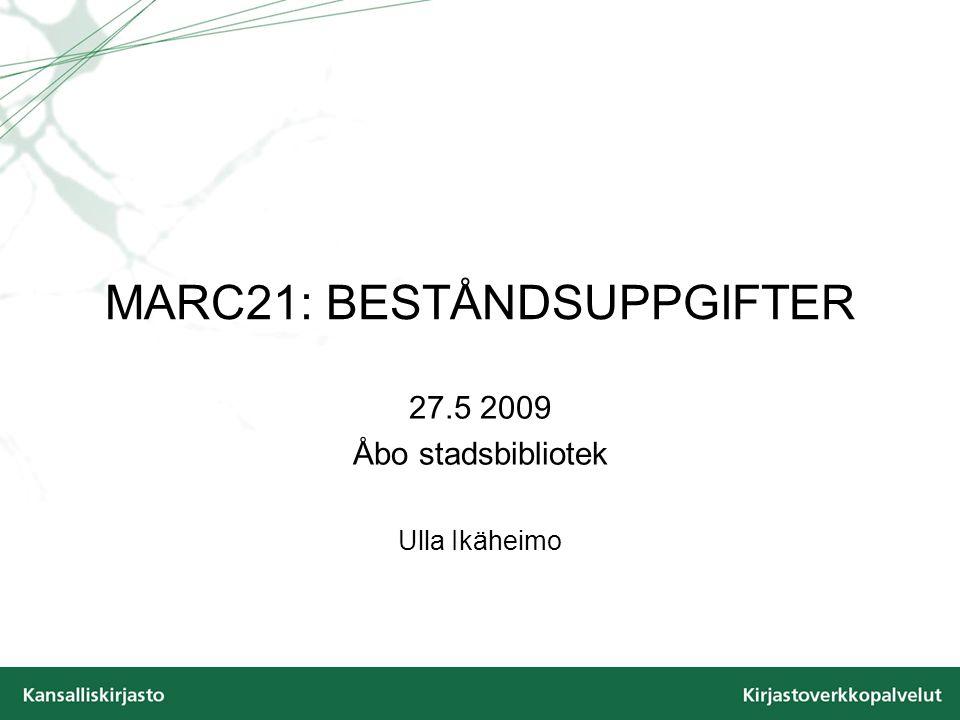 MARC21: BESTÅNDSUPPGIFTER 27.5 2009 Åbo stadsbibliotek Ulla Ikäheimo