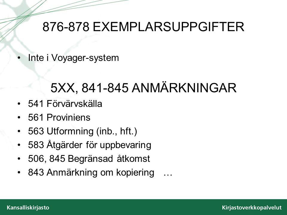 876-878 EXEMPLARSUPPGIFTER Inte i Voyager-system 5XX, 841-845 ANMÄRKNINGAR 541 Förvärvskälla 561 Proviniens 563 Utformning (inb., hft.) 583 Åtgärder f