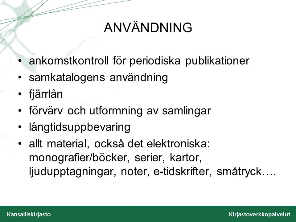 ANVÄNDNING ankomstkontroll för periodiska publikationer samkatalogens användning fjärrlån förvärv och utformning av samlingar långtidsuppbevaring allt