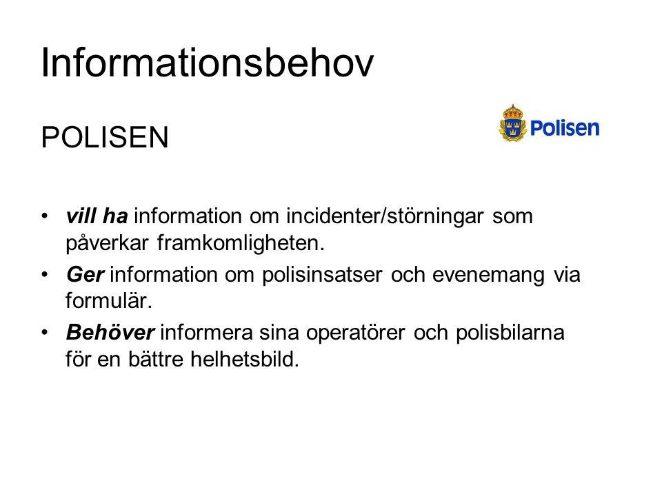 Informationsbehov POLISEN vill ha information om incidenter/störningar som påverkar framkomligheten. Ger information om polisinsatser och evenemang vi