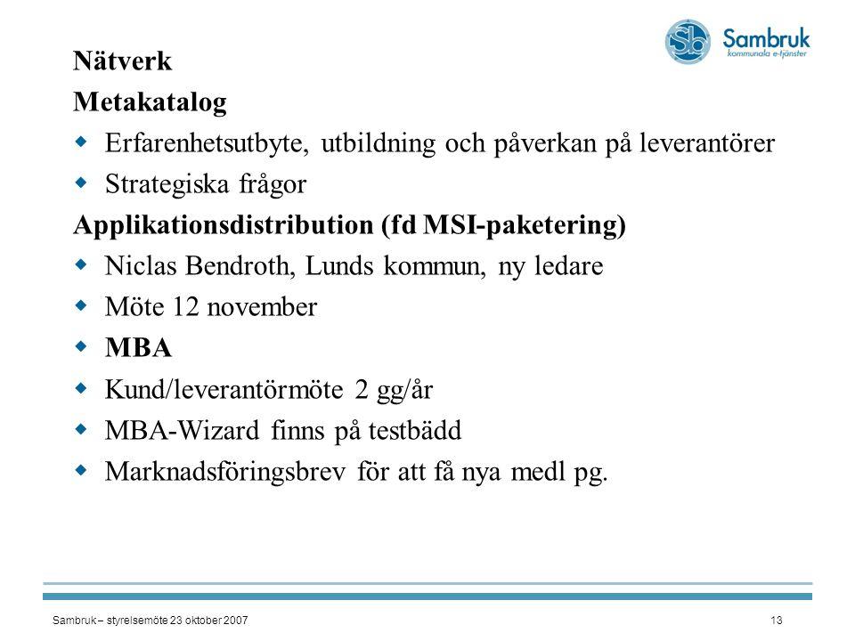 Sambruk – styrelsemöte 23 oktober 200713 Nätverk Metakatalog  Erfarenhetsutbyte, utbildning och påverkan på leverantörer  Strategiska frågor Applika