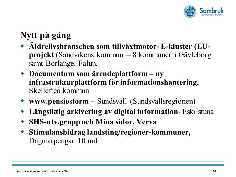 Sambruk – styrelsemöte 23 oktober 200714 Nytt på gång  Äldrelivsbranschen som tillväxtmotor- E-kluster (EU- projekt (Sandvikens kommun – 8 kommuner i