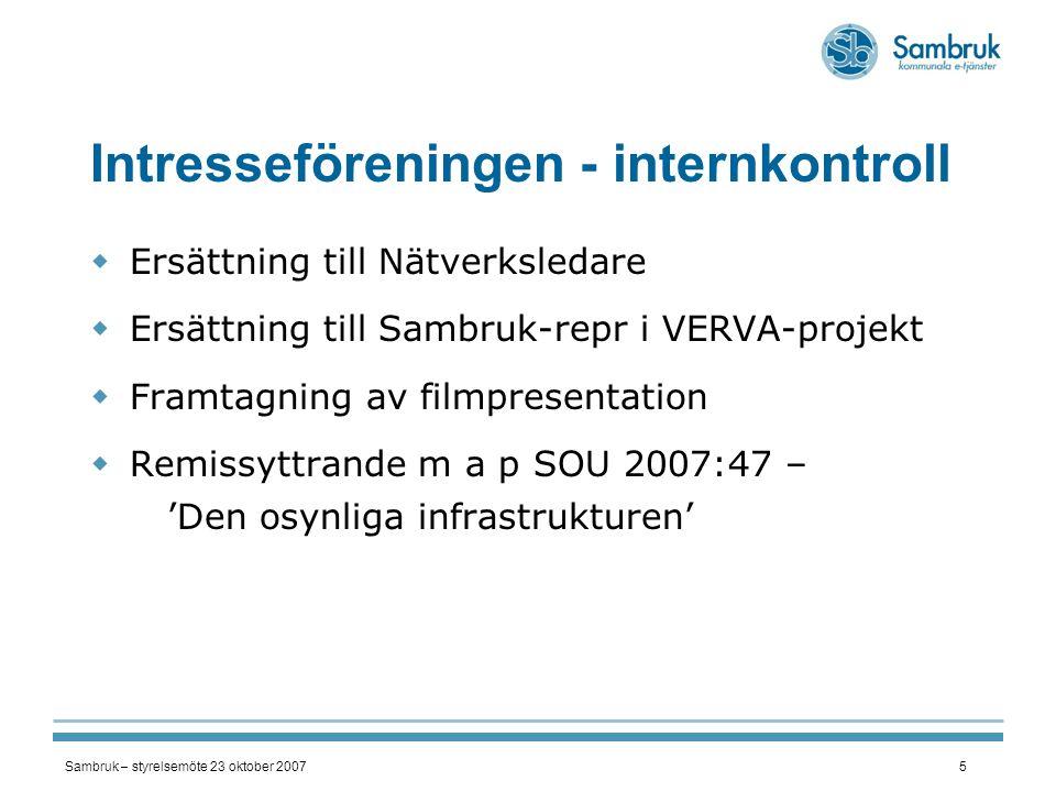 Sambruk – styrelsemöte 23 oktober 20075 Intresseföreningen - internkontroll  Ersättning till Nätverksledare  Ersättning till Sambruk-repr i VERVA-pr