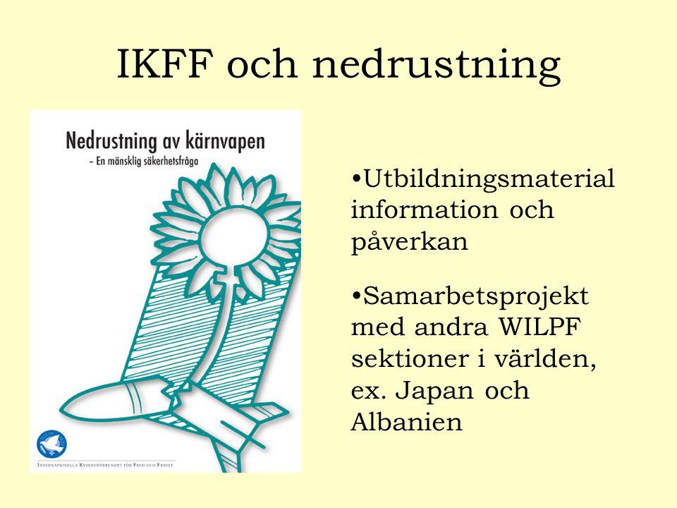 IKFF och nedrustning Utbildningsmaterial information och påverkan Samarbetsprojekt med andra WILPF sektioner i världen, ex.
