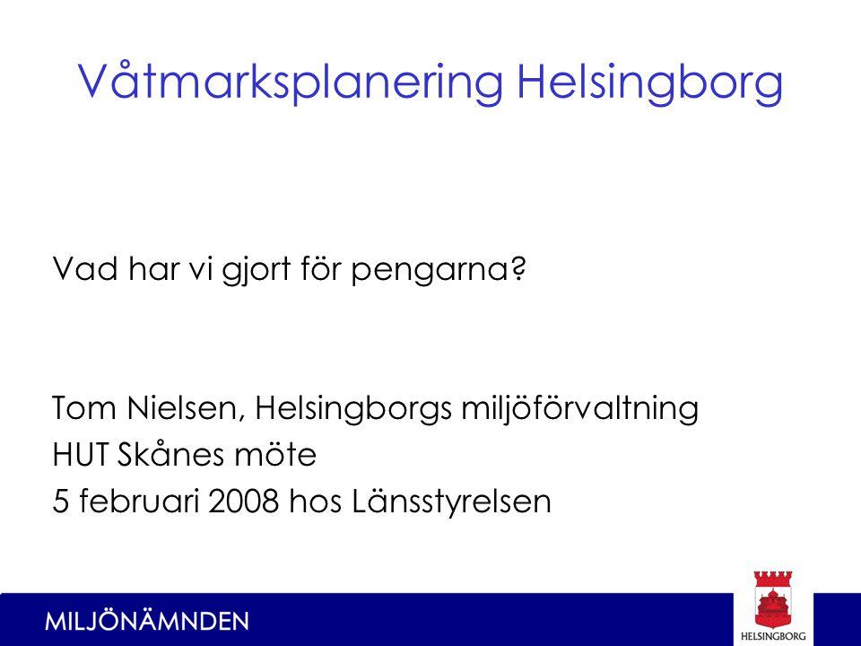 Våtmarksplanering Helsingborg Vad har vi gjort för pengarna.