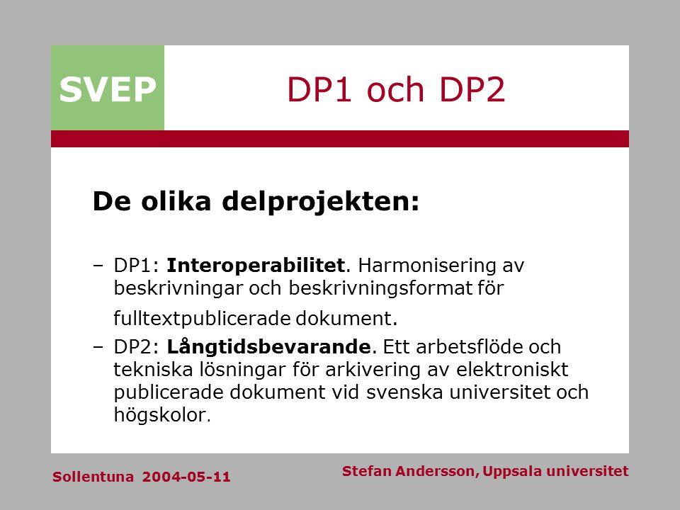 SVEP Sollentuna 2004-05-11 Stefan Andersson, Uppsala universitet DP1 och DP2 De olika delprojekten: –DP1: Interoperabilitet. Harmonisering av beskrivn