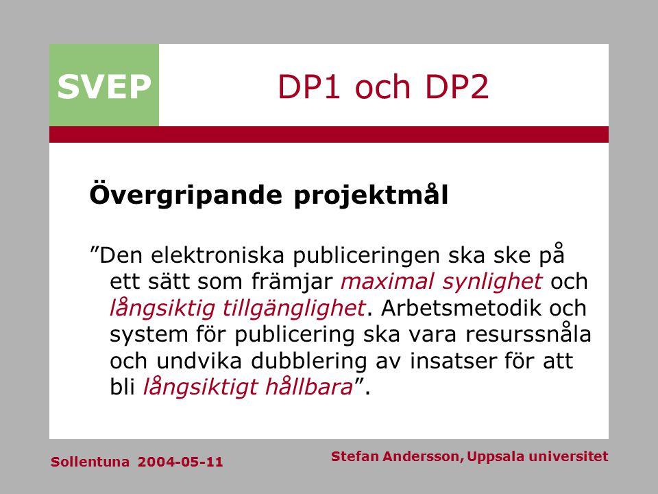 SVEP Sollentuna 2004-05-11 Stefan Andersson, Uppsala universitet DP1 och DP2 Övergripande projektmål Den elektroniska publiceringen ska ske på ett sätt som främjar maximal synlighet och långsiktig tillgänglighet.