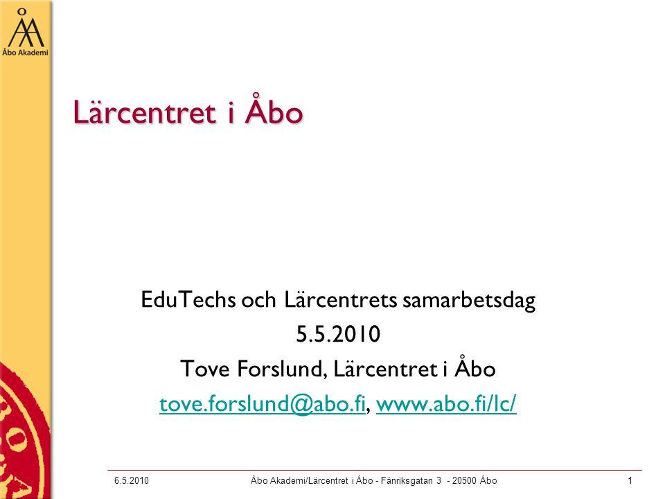 6.5.2010Åbo Akademi/Lärcentret i Åbo - Fänriksgatan 3 - 20500 Åbo1 Lärcentret i Åbo EduTechs och Lärcentrets samarbetsdag 5.5.2010 Tove Forslund, Lärcentret i Åbo tove.forslund@abo.fitove.forslund@abo.fi, www.abo.fi/lc/www.abo.fi/lc/