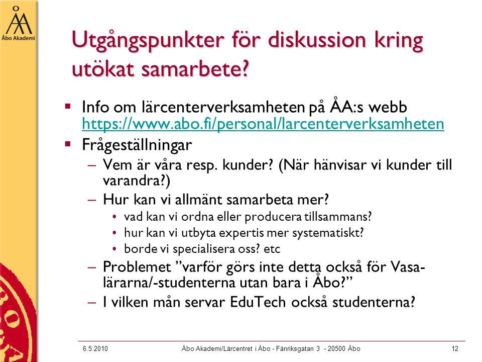 6.5.2010Åbo Akademi/Lärcentret i Åbo - Fänriksgatan 3 - 20500 Åbo12 Utgångspunkter för diskussion kring utökat samarbete.