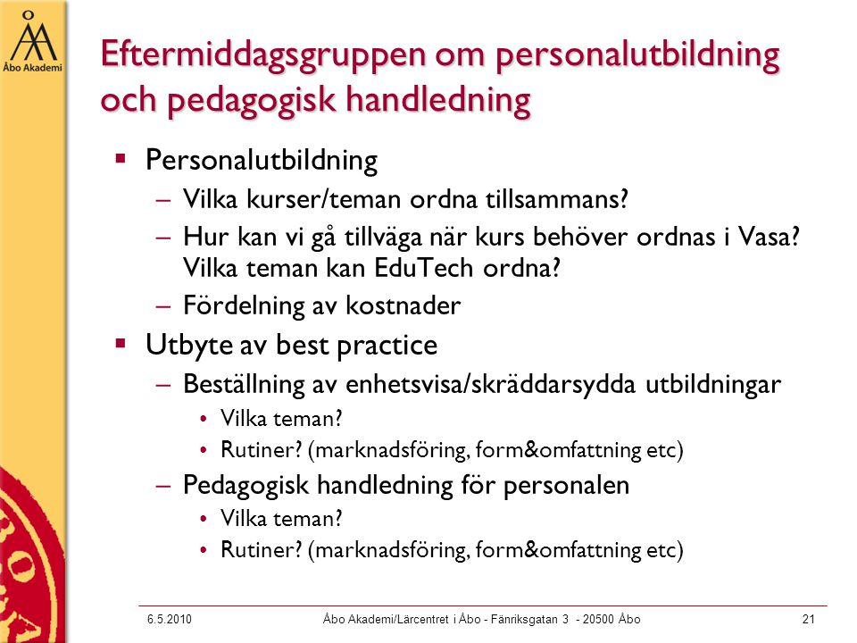 6.5.2010Åbo Akademi/Lärcentret i Åbo - Fänriksgatan 3 - 20500 Åbo21 Eftermiddagsgruppen om personalutbildning och pedagogisk handledning  Personalutbildning –Vilka kurser/teman ordna tillsammans.