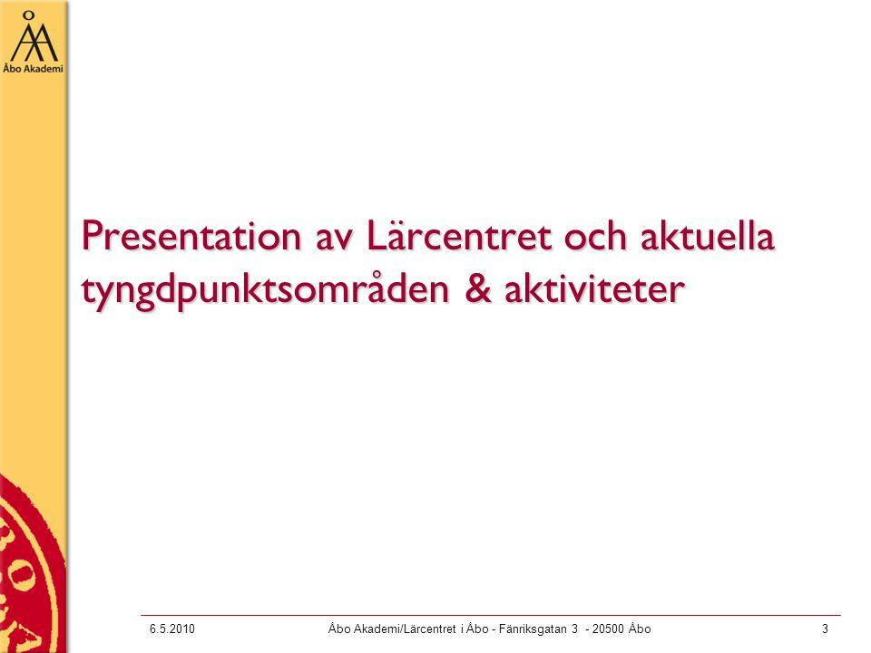 6.5.2010Åbo Akademi/Lärcentret i Åbo - Fänriksgatan 3 - 20500 Åbo4 Lärcentret i Åbo  LC grundades 2003 som ett virtuellt lärcenter –Finns i ASA från 2010  Uppgift: –stöder personalen i att utveckla undervisningen och studierådgivningen –tar initiativ till och genomför utvecklingsprojekt som berör utveckling av undervisning och rådgivning –koordinerar nybörjarrådgivning och stöder studerandena i att utveckla sina studiefärdigheter och allmänkompetenser –lånar ut apparatur för ljud och video åt personal och studerande samarbete  Verksamheten bygger på samarbete med institutionerna (studiecheferna, egenlärarna, undervisande personalen, byråpersonalen) stödenheterna (Datacentralen, Centret för livslångt lärande, Åbo Akademis bibliotek)  Målgrupper –personal och studerande inom grund-, vuxen- och forskarutbildning