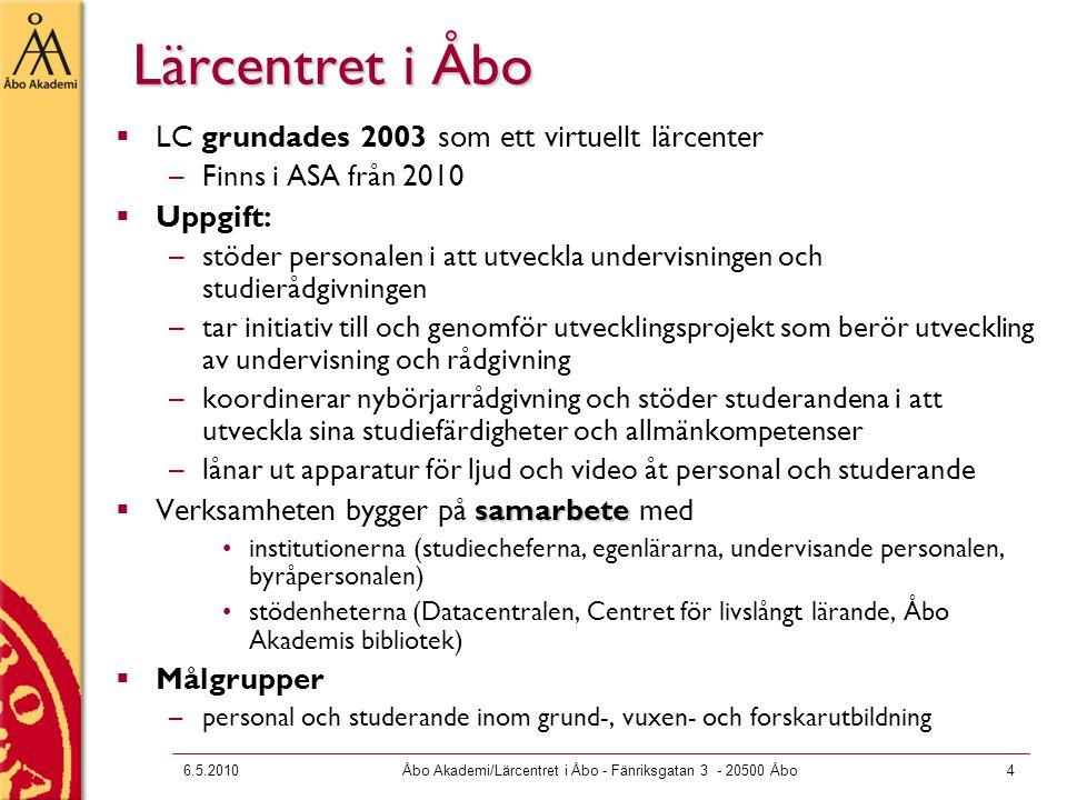 6.5.2010Åbo Akademi/Lärcentret i Åbo - Fänriksgatan 3 - 20500 Åbo5 Lärcentret i Åbo  Hör administrativt till FoU (Forskning och utbildning) –Ledningsgrupp för Lärcentret (finns även Ledningsgrupp för virtualisering av undervisningen vid ÅA / lärcenterchefen ansvarar)  Personal: –Lärcenterchef (tjänst 2004) –Studierådgivare (tjänst 2005) –Amanuens (överfördes fr.o.m.