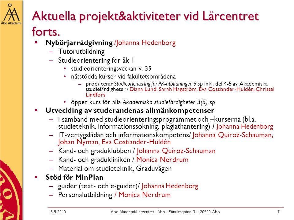 6.5.2010Åbo Akademi/Lärcentret i Åbo - Fänriksgatan 3 - 20500 Åbo8 Alcuin – utveckling av undervisningen  Samarbetsprojekt mellan kvalitetsenheten och lärcentret  Görs för hela ÅA  Stiftelsefinansiering 2009-  Det vad som konkret görs inom projektet är en översyn av processerna som ingår i: kursplanering – undervisnings- och examinationsformer – bedömning – utvärdering –Processbeskrivningar, rutiner, beslut, modeller, guider, goda råd, tekniska tillämpningar