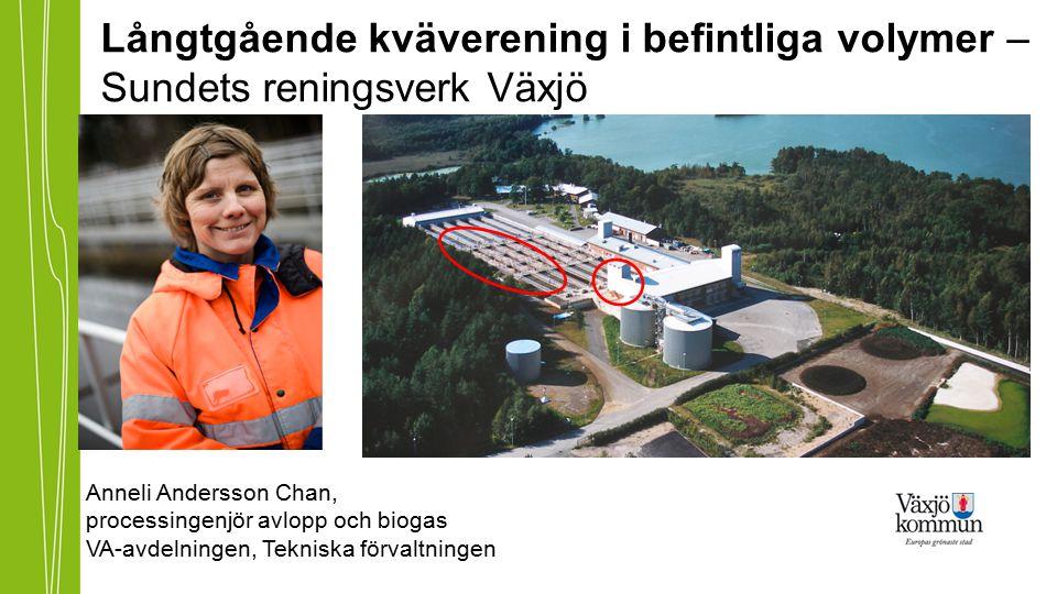 Anneli Andersson Chan, processingenjör avlopp och biogas VA-avdelningen, Tekniska förvaltningen Långtgående kväverening i befintliga volymer – Sundets